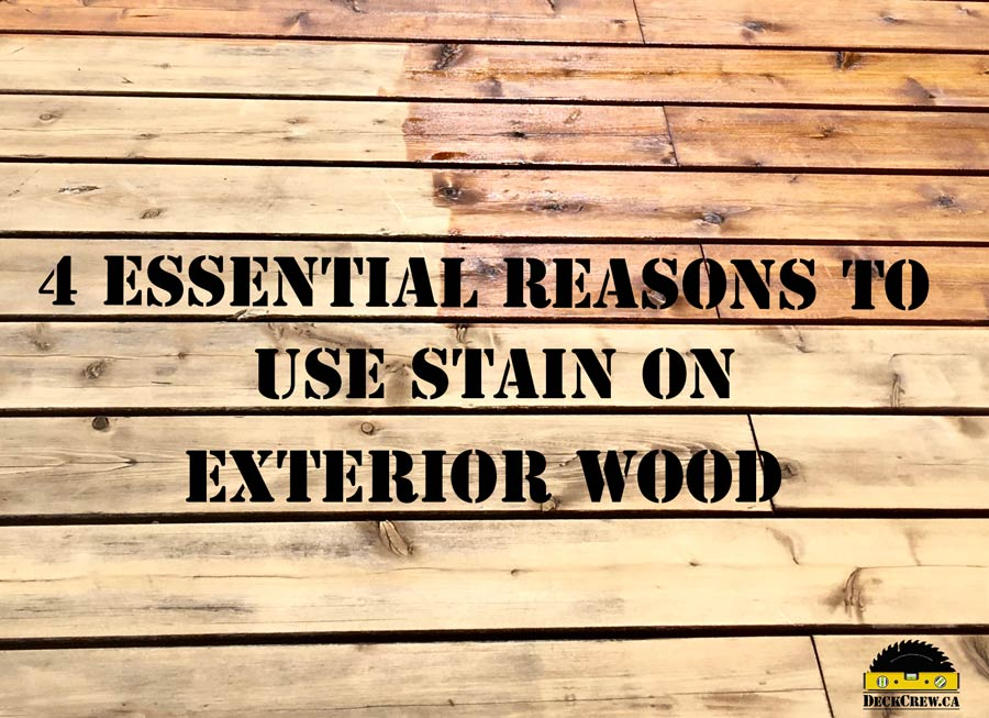 4 Essential Reasons to Use Stain on Exterior Wood